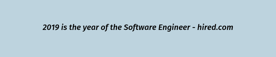 2019 is the year of the Software Engineer - hired.com